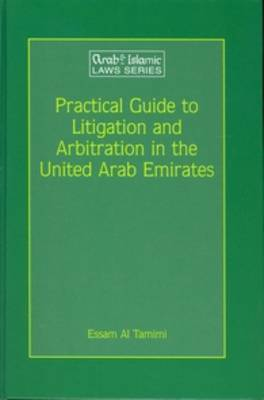 Practical Guide to Litigation and Arbitration in the United Arab Emirates: A detailed guide to litigation and arbitration in the United Arab Emirates based on Federal laws, laws specific to the individual Emirates, judgments delivered by the Court of Cassation and International Conventions - Arab and Islamic Laws Series 26 (Hardback)
