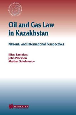 Oil and Gas Law in Kazakhstan: v.20: National and International Perspectives - International Energy & Resources Law & Policy S. (Hardback)