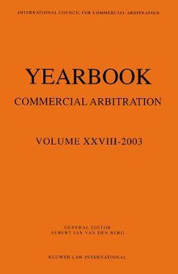 Yearbook Commercial Arbitration Volume XXVIII - 2003 - Yearbook Commercial Arbitration Set (Paperback)
