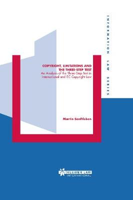Copyright, Limitations and the Three-step Test: v.13: An Analysis of the Three-step Test in International and EC Copyright Law - Information Law S. (Hardback)