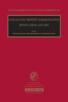 Intellectual Property Harmonisation within ASEAN and APEC - Max Planck Series on Asian Intellectual Property Set (Hardback)