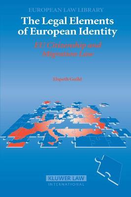 The Legal Elements of European Identity: EU Citizenship and Migration Law - European Law Library 1 (Hardback)