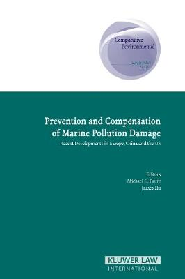 Prevention and Compensation of Marine Pollution: Recent Developments in Europe, China and the US - Comparative and Environmental Law and Policy No. 9 (Hardback)
