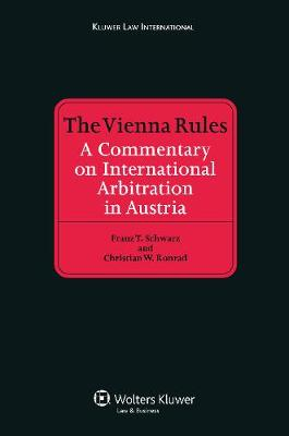 The Vienna Rules: A Commentary on International Arbitration in Austria (Hardback)
