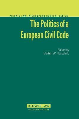 The Politics of a European Civil Code - Private Law European Context Set (Hardback)