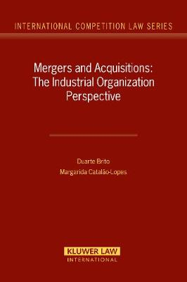 M&A: The Industrial Organization Perspective - International Competition Law Series No. 19 (Hardback)