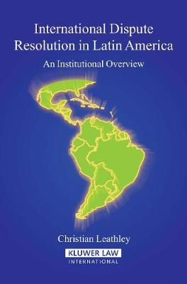 International Dispute Resolution in Latin America: An Institutional Overview (Hardback)