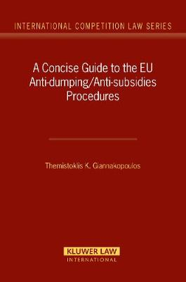 A Concise Guide to the EU Anti-dumping/anti-subsidies Procedures - International Competition Law Series No. 23 (Hardback)