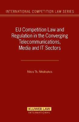 EU Competition Law and Regulation in the Converging Telecommunications, Media and IT Sectors - International Competition Law Series No. 20 (Hardback)