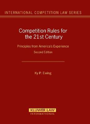 Competition Rules for the 21st Century: Principles from America's Experience - International Competition Law Series Set (Hardback)