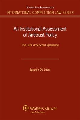 An Institutional Assessment of Antitrust Policy: The Latin American Experience - International Competition Law Series (Hardback)