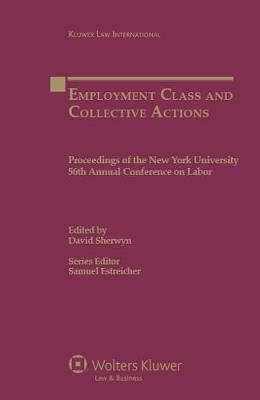 Employment Class and Collective Actions: Proceedings of the New York University 56th Annual Conference on Labor (Hardback)