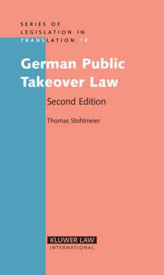 The German Public Takeover Law: with an Introduction to the Law - Legislation in Translation v. 18 (Hardback)