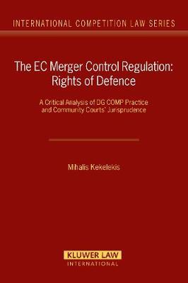 EC Merger Control Regulation: Rights of Defence - International Competition Law Series No. 21 (Hardback)