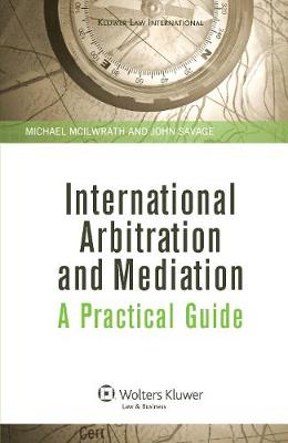 International Arbitration and Mediation: A Practical Guide: A Practical Guide (Hardback)