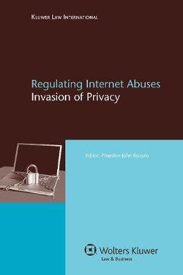 Regulating Internet Abuses: Invasion of Privacy (Hardback)