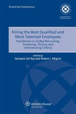 Hiring the Best Qualified and Most Talented Employees: Handbook on Global Recruiting, Screening, Testing and Interviewing Criteria - International Bar Association Series (Hardback)