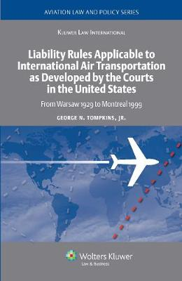 Liability Rules Applicable to International Air Transportation as Developed by the Courts in the United States: From Warsaw 1929 to Montreal 1999 - Aviation Law and Policy Series No. 7 (Hardback)