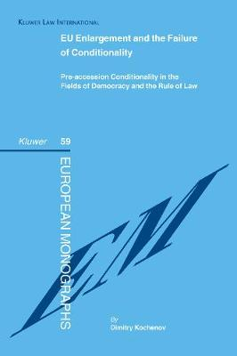EU Enlargement and the Failure of Conditionality: Pre-accession Conditionality in the Fields of Democracy and the Rule of Law (Hardback)