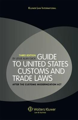 Guide to the United States Customs and Trade Laws: After the Customs Modenization Act (Hardback)