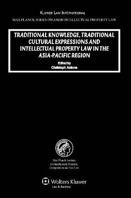 Traditional Knowledge, Traditional Cultural Expressions and Intellectual Property Law in the Asia-Pacific Region - Max Planck Series on Asian Intellectual Property Law Series v. 14 (Hardback)