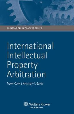 International Intellectual Property Arbitration - Arbitration in Context Series (Hardback)