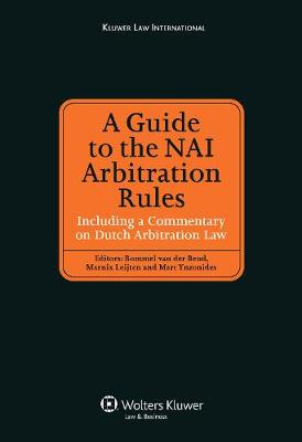 A Guide to the NAI Arbitration Rules: Including a Commentary on Dutch Arbitration Law (Hardback)