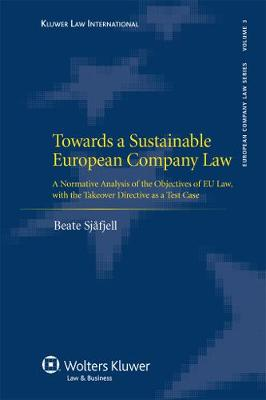Towards a Sustainable European Company Law: A Normative Analysis of the Objectives of EU Law, with the Takeover Directive as a Test Case - European Company Law Series v. 4 (Hardback)