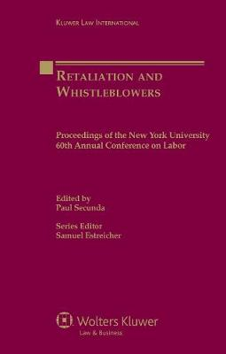 Retaliation and Whistleblowers: Proceedings of the New York University 60th Annual Conference on Labor - Proceedings of the New York University Annual Conference Series (Hardback)