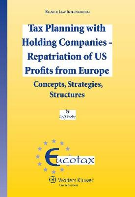 Tax Planning with Holding Companies - Repatriation of U.S. Profits from Europe: Concepts, Strategies, Structures - Eucotax No. 22 (Hardback)