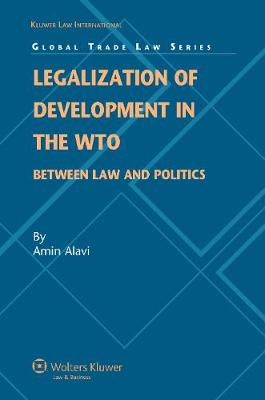 Legalization of Development in the WTO: Between Law and Politics - Global Trade Law Series v. 17 (Hardback)