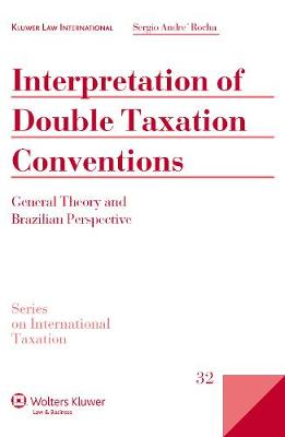 Interpretation of Double Taxation Conventions: General Theory and Brazilian Perspective - Series on International Taxation v. 32 (Hardback)