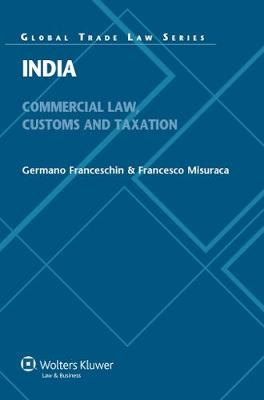 India: Commercial Law, Customs and Taxation - Global Trade Law Series (Hardback)