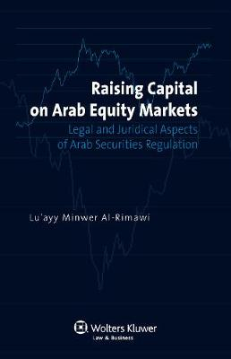 Raising Capital on Arab Equity Markets: Legal and Juridical Aspects of Arab Securities Regulation (Hardback)