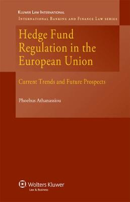 Hedge Fund Regulation in the European Union: Current Trends and Future Prospects (Hardback)