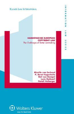 Harmonizing European Copyright Law: The Challenges of Better Lawmaking - Information Law Series v. 19 (Hardback)
