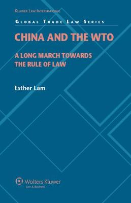 China and the World Trade Organization: A Long March Towards the Rule of Law - Global Trade Law Series No. 23 (Hardback)