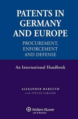 Patents in Germany and Europe, Procurement, Enforcement and Defense: An International Handbook (Hardback)