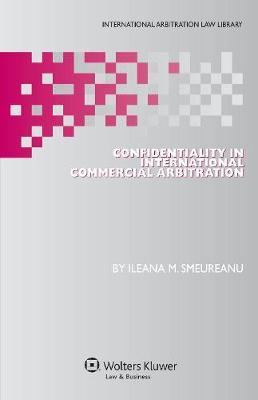 Confidentiality in International Commercial Arbitration (Hardback)