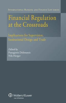 Financial Regulation at the Crossroads: Implications for Supervision, Institutional Design and Trade (Hardback)
