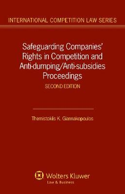 Safeguarding Companies' Rights in Competition and Anti-dumping/Anti-Subsidies Proceedings - International Competition Law Series 12 (Hardback)