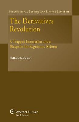 The Derivatives Revolution: A Trapped Innovation and a Blueprint for Regulatory Reform (Hardback)