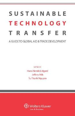 Sustainable Technology Transfer: a Guide to Global Aid and Trade Development (Hardback)