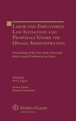 Labor and Employment Law Initiatives and Proposals Under the Obama Administration: Proceedings of the New York University 62nd Annual Conference on Labor - Proceedings of the New York University Annual Conference Series 62 (Hardback)