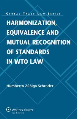 Harmonization, Equivalence and Mutual Recognition of Standards in WTO Law - Global Trade Law Series 36 (Hardback)