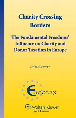 Charity Crossing Borders: The Fundamental Freedoms' Influence on Charity and Donor Taxation in Europe - EUCOTAX Series 31 (Hardback)