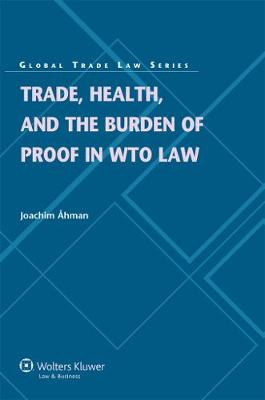 Trade, Health, and the Burden of Proof in WTO Law (Hardback)