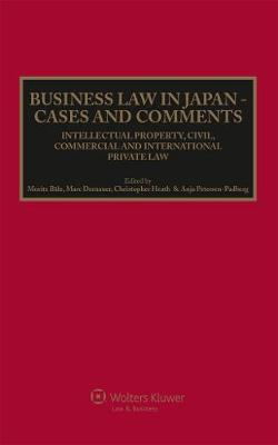 Business Law in Japan: Cases and Comments. Intellectual Property, Civil, Commercial and International Private Law (Hardback)