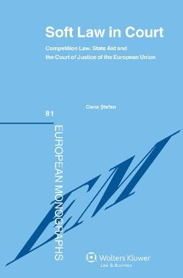 Soft Law in Court: Competition Law, State Aid and the Court Justice of the European Union (Hardback)