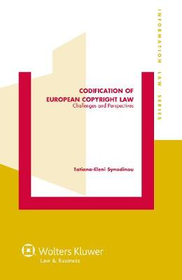 Codification of European Copyright Law: Challenges and Perspectives - Information Law Series 29 (Hardback)